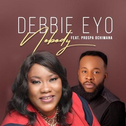 Debbie Eyo - Nobody Ft Prosper Ochimana